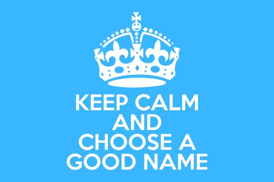 KEEP CALM AND CHOOSE A GOOD NAME